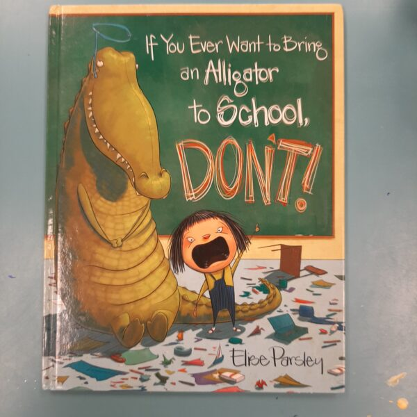 If You Ever Want to Bring an Alligator to School - Don't!