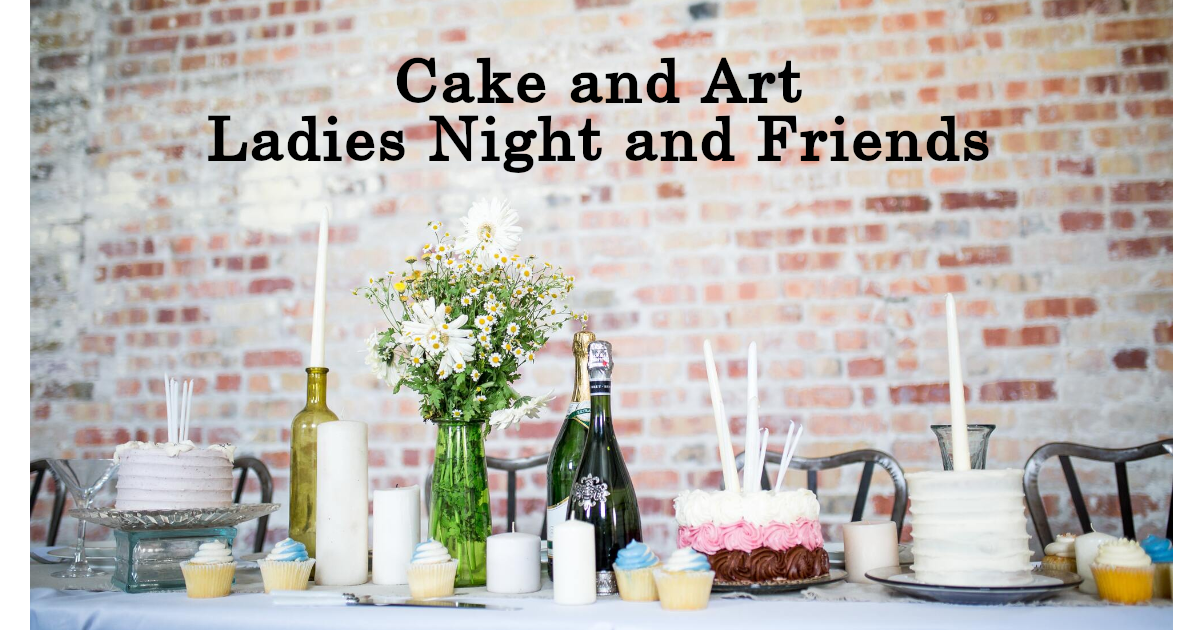 Cake and Art Ladies Night and Friends